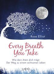Every Breath You Take - Wie dein Atem dich trägt: Der Weg zu einem achtsamen Leben
