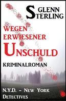 Glenn Stirling: Wegen erwiesener Unschuld: Kriminalroman: N.Y.D. - New York Detectives