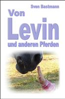 Sven Bastmann: Von Levin und anderen Pferden