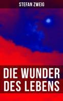 Stefan Zweig: Stefan Zweig: Die Wunder des Lebens