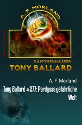 Tony Ballard #277: Pardysas gefährliche Welt - Cassiopeiapress Horror
