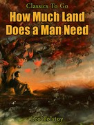 Leo Tolstoi: How Much Land Does A Man Need