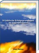 Uwe Melzer: 50 biblische Erfolgsgrundlagen im Geschäftsleben