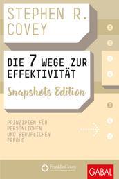 Die 7 Wege zur Effektivität Snapshots Edition - Prinzipien für persönlichen und beruflichen Erfolg