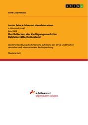 Das Kriterium der Verfügungsmacht im Betriebsstättentatbestand - Weiterentwicklung des Kriteriums auf Ebene der OECD und Position deutscher und internationaler Rechtsprechung
