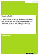 """Dennis Schmidt: Chinua Achebes Essay """"Rassismus in Herz der Finsternis"""". Ein gerechtfertigtes Urteil über den Roman von Joseph Conrad?"""