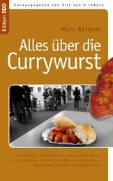 Alles über die Currywurst - Von Liedern, Literarischem und Lycopin bis zu Curry-Kanzler, Ketchup und Klassenschranken - Wissenswertes über ein Kultprodukt