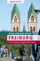 Arndt Spieth: Kreuz und quer durch Freiburg ★★★★★