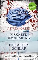 Astrid Korten: Eiskalte Umarmung & Eiskalter Schlaf ★★★