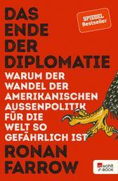 Das Ende der Diplomatie - Warum der Wandel der amerikanischen Außenpolitik für die Welt so gefährlich ist