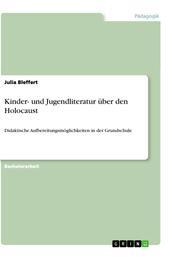 Kinder- und Jugendliteratur über den Holocaust - Didaktische Aufbereitungsmöglichkeiten in der Grundschule
