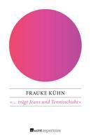Frauke Kühn: «... trägt Jeans und Tennisschuhe»