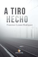 Francisco Lozano Rodríguez: A tiro hecho