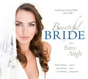 Beautiful Bride from Every Angle: Look Great in Every Photo…and in Life!