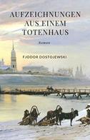 Fjodor Dostojewski: Aufzeichnungen aus einem Totenhaus