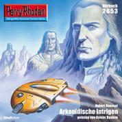 "Perry Rhodan 2653: Arkonidische Intrigen - Perry Rhodan-Zyklus ""Neuroversum"""