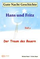 Bauer, Michael: Gute-Nacht-Geschichte: Hans und Fritz - Der Traum des Bauern