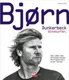Andreas Erbe: Bjørn Dunkerbeck – Windsurfer.