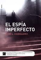 José Luis Caballero: El espía imperfecto
