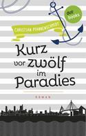 Christian Pfannenschmidt: Freundinnen für's Leben - Roman 5: Kurz vor zwölf im Paradies ★★★★