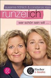 Runzel-Ich - Wer schön sein will ...