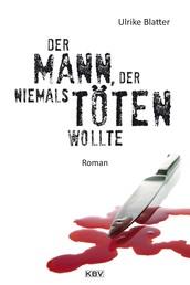 Der Mann, der niemals töten wollte - Roman