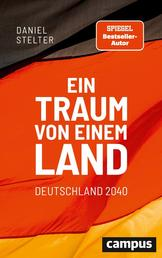 Ein Traum von einem Land: Deutschland 2040