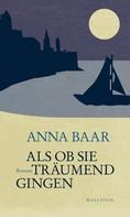 Anna Baar: Als ob sie träumend gingen