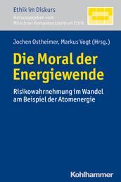 Die Moral der Energiewende - Risikowahrnehmung im Wandel am Beispiel der Atomenergie