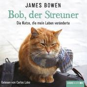 Bob, der Streuner - Die Katze, die mein Leben veränderte (Ungekürzt)