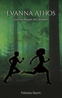 Felicitas Sturm: Evanna Athos und die Magie des Waldes