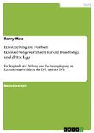 Ronny Matz: Lizenzierung im Fußball. Lizensierungsverfahren für die Bundesliga und dritte Liga