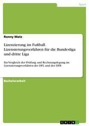 Lizenzierung im Fußball. Lizensierungsverfahren für die Bundesliga und dritte Liga - Ein Vergleich der Prüfung und Rechnungslegung im Lizenzierungsverfahren der DFL und des DFB