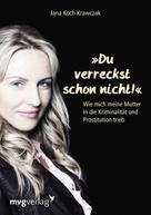 Jana Koch-Krawczak: Du verreckst schon nicht! ★★★★