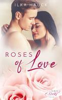 Ilka Hauck: Roses of Love: Band 1 bis 4 der romantischen Young Adult Serie im Sammelband! ★★★★★