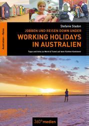 Jobben und Reisen Down under: Working Holidays in Australien - Tipps und Infos zu Work & Travel auf dem Fünften Kontinent