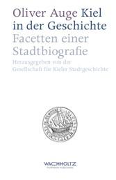 Kiel in der Geschichte - Facetten einer Stadtbiografie