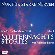 Mitternachtsstories von Ambrose Bierce - Nur für starke Nerven, Folge 8 (ungekürzt)