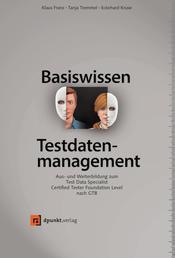 Basiswissen Testdatenmanagement - Aus- und Weiterbildung zum Test Data Specialist – Certified Tester Foundation Level nach GTB