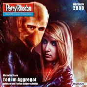"Perry Rhodan 2880: Tod im Aggregat - Perry Rhodan-Zyklus ""Sternengruft"""