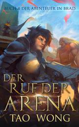 Der Ruf der Arena - Ein LitRPG Fantasy Abenteuer Roman