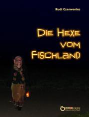 Die Hexe vom Fischland - Leben und Leiden der Tillsche Schellwegen
