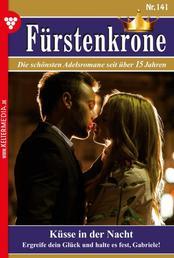 Fürstenkrone 141 – Adelsroman - Küsse in der Nacht
