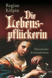 Die Lebenspflückerin - Historischer Kriminalroman