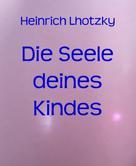 Heinrich Lhotzky: Die Seele deines Kindes