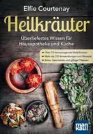 Elfie Courtenay: Heilkräuter - Überliefertes Wissen für Hausapotheke und Küche ★★★★