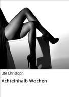 Ute Christoph: Achteinhalb Wochen