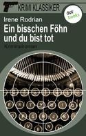 Irene Rodrian: Krimi-Klassiker - Band 7: Ein bisschen Föhn und du bist tot ★★★★★