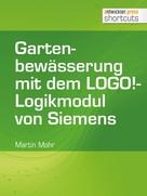Martin Mohr: Gartenbewässerung mit dem LOGO!-Logikmodul von Siemens