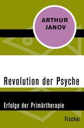 Revolution der Psyche - Erfolge der Primärtherapie